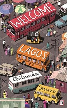 WELCOME TO LAGOS by Chibundu Onuzo...https://storgy.com/2017/01/15/book-review-welcome-to-lagos-by-chibundu-onuzo/