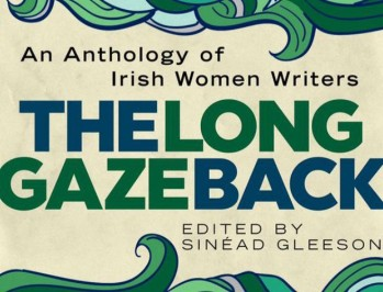 THE LONG GAZE BACK by Sinead Gleeson...https://storgy.com/2016/10/22/book-review-the-long-gaze-back-an-anthology-of-irish-women-writers/